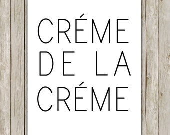8x10 Creme De La Creme Print, Typography Print, Typography Art, Home Decor, Wall Poster Art, Modern Decor // Instant Digital Download
