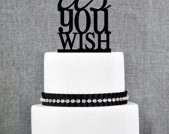 As You Wish Elegant Wedding Cake Topper, Princess Cake Topper, Fairytale Cake Topper, Script and Print, Lighthearted Topper (T056)