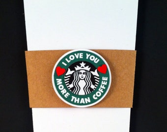 I Love You More Than Coffee Card. I Love You Card. Starbucks Cup Card. Coffee Gift.