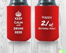 Personalized 21st Birthday Koozie - Keep Calm and Drink Beer - Happy Birthday! 19th Birthday, 25th Birthday, 30th Birthday, 40th Birthday