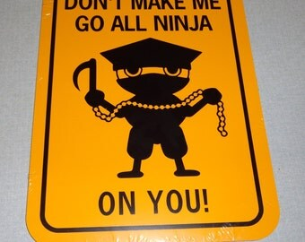 Don't make me go all ninja on you Funny Ninjas Sign 6x8 inch Aluminum metal room sign