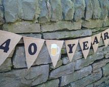 40 YEARS Anniversary, birthday, retirement Banner 60th 40th 19th decoration 5th 10th 15th 20th,21st 25th 40th 50th 30th 35th  55th 45th Beer