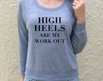 High Heels Are My Work Out long sleeve pullover top t-shirt diva exercise
