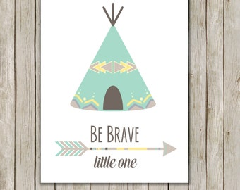 8x10 Be Brave Nursery Art Printable, Tribal Art Print, Typography Art, Teepee Art, Nursery Decor, Home Decor, Instant Digital Download