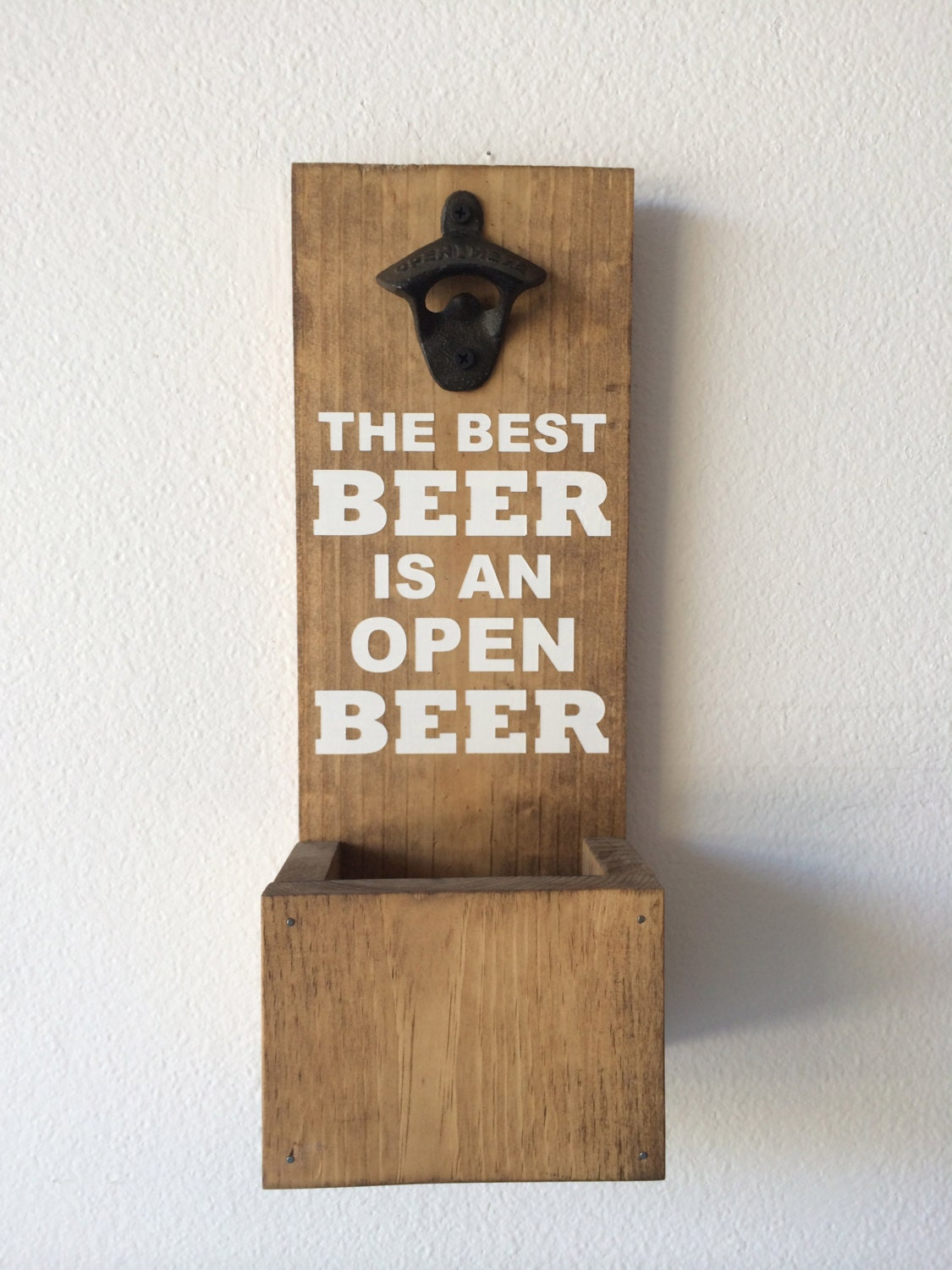 Wall Mounted Bottle Opener With Cap Catcher The Best Beer Is