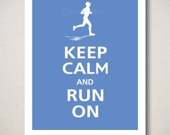 Keep Calm and RUN ON Art Print (Featured color: Norwegian Blue-choose your own colors)