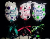 3 Teacher Wine Glasses, personalized, I Teach therefore I Drink