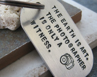 Photography Quote Keychain, The Earth is Art, The Photographer is Only a Witness, aluminum dog tag, customization available