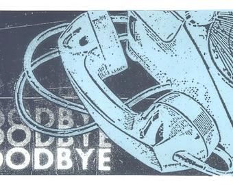 Goodbye Screen Print  by Print Mafia
