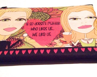"""Makeup Bag  6x9 -  """"It so doesn't matter who likes us....we like us."""