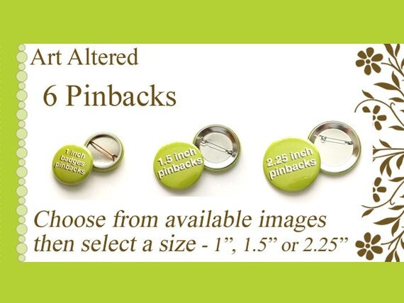 "Your Choice - 6 PINBACKS - choose from available images in 1"", 1.5"" or 2.25"" size party favors stocking stuffers shower office gifts buttons"
