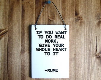 Rumi Plaque Sign Print - If You Want To Do Real Work - 280 - Hand Stamped Ceramic Wall Hanging Art Quote - Home Decor