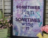 Sometimes plan wing it sign digital PDF - Purple collage art words vintage style primitive paper old 8 x 10 frame saying