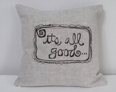 Pillow Cover - Cushion Cover - It's All Good - 12 x 12  inches - Choose your fabric and ink color