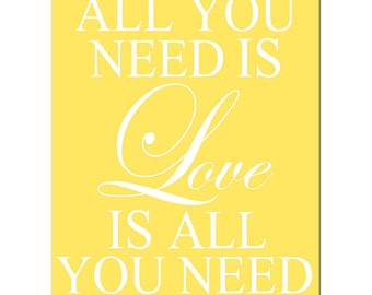 All You Need Is Love Is All You Need - 8x10 Typography Print with Inspirational Quote - CHOOSE YOUR COLORS - Shown in Soft Yellow and White