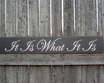 Primitive Wood Sign- It Is What It Is