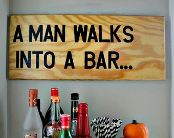 Large Wall Art - A Man Walks Into a Bar - Wooden Sign