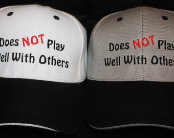 Embroidered Baseball Hat- Does NOT Play Well With Others