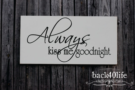 Always Kiss Me Goodnight wood sign (S-004b) - Hang Over Your Bed