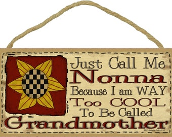 """Just Call Me NONNA I'm Way Too Cool For Grandmother SIGN 5"""" x 10"""" Prim SUNFLOWER Grandparent Wall Plaque"""