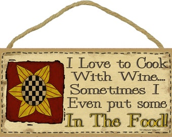 "I Love To Cook With Wine...Sometimes I Even Put Some In The Food 5"" x 10"" Prim SUNFLOWER KITCHEN SIGN Wall Plaque"
