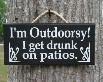 Alcohol sign 'I'm Outdoorsy! I get Drunk on Patios' ~ funny sign decor