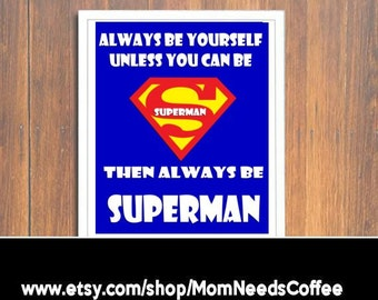 Always Be Yourself, Unless You Can Be Superman Print, Superman Wall Art, Superman Quote Art, Superman Decor, Superhero Decor, Superman,