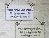 Funny Dog Sign Please Remove Your Shoes the Dog Needs Something To Chew On
