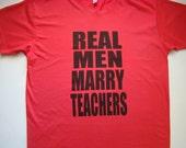 Men - Real Men Marry Teachers T shirt - American Apparel Power wash te e -XS,S,M,L,XL (White, New Silver, Red Punch)