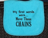 "Jacksonville Jaguar Baby Bib - ""My first words were .....Move Those CHAINS"""