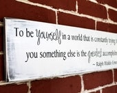 """Ralph Waldo Emerson Quote Wooden Sign - 6"""" x 24"""" - To be yourself in a world that is constantly trying to make you something else is the...."""