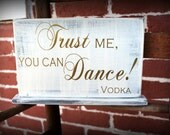 "Trust me you can Dance! Vodka - Wedding Bar Sign - 7"" x 11"" Self Standing - Rustic Wedding Sign MADE TO ORDER"