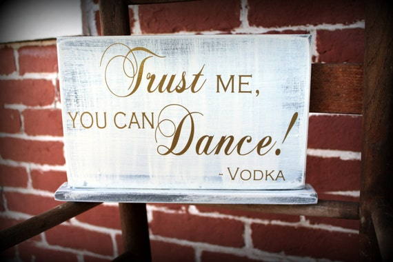 Trust Me You Can Dance Vodka Wedding Bar Sign 7 X