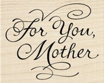 FOR YOU, MOTHER - Rubber Stamp - Inkadinkado Mom Mother's Day Rubber Stamp card making scrapbooking wood mounted rubber stamp