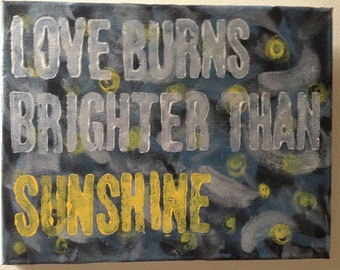 Aqualung Lyric/Quote Acrylic Painting on Canvas 11 x 13 Love Burns Brighter Than Sunshine
