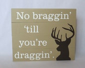 Made To Order - No Braggin' Till You're Draggin' Reclaimed Alder Wood Sign / Home Decor / Tan White Brown / Hunting Decor