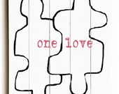 Wooden Art Sign Planked One Love - Puzzle Pieces Perfect Fit - Black on White - wall art