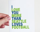 Sports Card, Seattle Football Card, I Love You More Than Seattle Loves Football, A2 Size Greeting Card