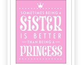 Being a Sister is better than a being a Princess Wall Art, Gift for sister, Gift for New Big Sister, Wall Art Poster, Art for Girl