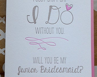 Will you be Junior Bridesmaid - I can't say I do without you. Junior Bridesmaid Letterpress Card