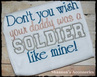 Don't you wish your daddy was a solider like mine embroidered set