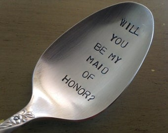 Will You Be My Maid Of Honor?    Recycled  vintage silverware hand stamped spoon