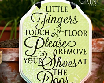 CUSTOM Remove your Shoes Sign, Welcome Sign, No Shoes Sign, little fingers sign 9x7