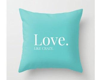 Love. Like Crazy. Throw Pillow, Black, White, Tiffany Blue, Aqua, Pillow Cover, Custom Color, Romantic Pillow, Couples Pillow, Love, Life