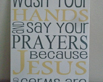 "Bathroom Decor - Wash your hands and say your prayers because Jesus and germs are everywhere wood sign, sized 9""x12"""