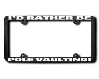 I'd Rather Be Pole Vaulting License Plate Frame (T) Made in USA