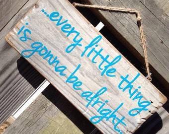 every little thing is gonna be alright...Hand Painted wood sign