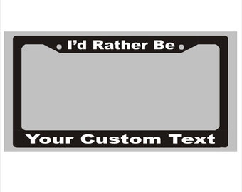 I'd Rather Be.... Custom License Plate Frame - Customise with your favorite hobbie. Many colors to choice from