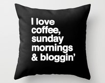 I Love Coffee, Sunday Mornings & Bloggin' Throw Pillow Cover Funny Gift Gifts For Teens Gifts For Her Gifts For Best Friends