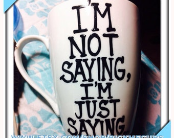 I'm not saying I'm just saying. Just saying coffee mug. Saying not saying. Coworker gift- funny mug